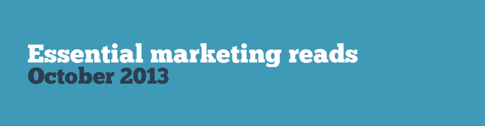 Essential marketing reads from October 2013